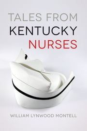 Tales from Kentucky Nurses ebook by William Lynwood Montell