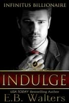Indulge: Infinitus Billionaire ebook by E. B. Walters