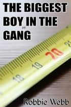 The Biggest Boy(18) In The Gang ebook by Robbie Webb