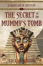 The Secret of the Mummy's Tomb ebook by S.D. Livingston