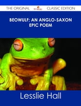 Beowulf; An Anglo-Saxon Epic Poem - The Original Classic Edition ebook by Lesslie Hall