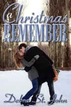 A Christmas to Remember ebook by Debra  St. John
