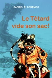 Le Têtard vide son sac ebook by Gabriel Di Domenico