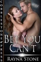 Bet You Can't ebook by Rayna Stone