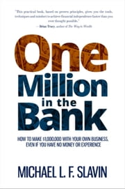 One Million in the Bank: How To Make $1,000,000 With Your Own Business, Even If You Have No Money Or Experience ebook by Michael Slavin