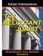 The Reluctant Jurist: Peter Sharp Legal Mystery #8 ebook by Gene Grossman
