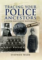 Tracing Your Police Ancestors ebook by Stephen   Wade