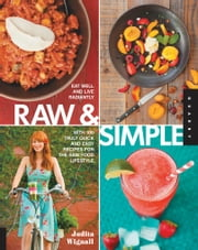 Raw and Simple - Eat Well and Live Radiantly with 100 Truly Quick and Easy Recipes for the Raw Food Lifestyle ebook by Judita Wignall
