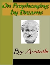 On Prophesying by Dreams - ARISTOTLE ebook by Aristotle,