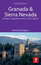 Granada & Sierra Nevada: Includes La Alpujarra and La Costa Tropical ebook by Andy Symington