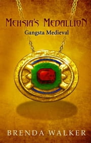 MEHSIA'S MEDALLION: Gangsta Medieval ebook by BRENDA WALKER