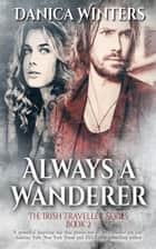 Always a Wanderer - The Irish Traveller Series, #2 ebook by Danica Winters