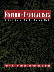 Enviro-Capitalists - Doing Good While Doing Well ebook by Terry Lee Anderson