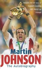 Martin Johnson Autobiography eBook by Martin Johnson, Martin Johnson