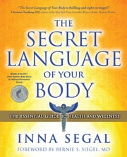 The Secret Language of Your Body - The Essential Guide to Health and Wellness ebook by Inna Segal