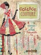 Collage Couture - Techniques for Creating Fashionable Art ebook by Julie Nutting