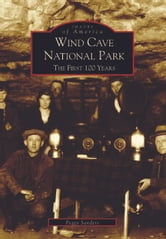 Wind Cave National Park - The First 100 Years ebook by Peggy Sanders