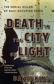 Death in the City of Light - The Serial Killer of Nazi-Occupied Paris ebook by Kobo.Web.Store.Products.Fields.ContributorFieldViewModel