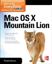 How to Do Everything Mac OS X Mountain Lion ebook by Dwight Spivey