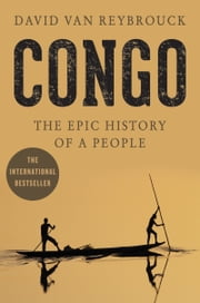 Congo - The Epic History of a People ebook by David Van Reybrouck