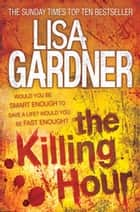 The Killing Hour (FBI Profiler 4) ebook by Lisa Gardner