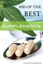 100 of the Best Supplements ebook by Alex Trost/Vadim Kravetsky