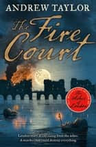 The Fire Court: A gripping historical thriller from the bestselling author of The Ashes of London (James Marwood & Cat Lovett, Book 2) ebook by Andrew Taylor