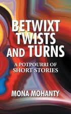 Betwixt Twists and Turns ebook by Mona Mohanty