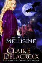 An Elegy for Melusine - A Medieval Fairy Tale ebook by Claire Delacroix, Deborah Cooke