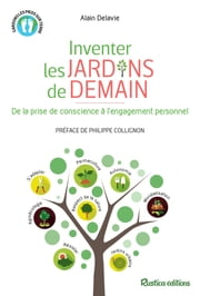 Inventer les jardins de demain - De la prise de conscience à l'engagement personnel ebook by Alain Delavie, Philippe Collignon