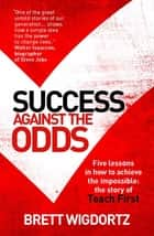 Success Against the Odds - Five Lessons in How to Achieve the Impossible: the Story of Teach First ebook by Brett Wigdortz