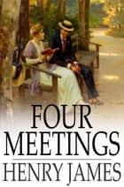 Four Meetings ebook by Henry James