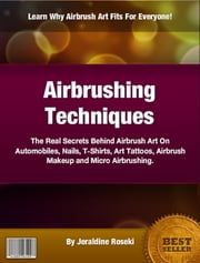 Airbrushing Techniques ebook by Jeraldine Roseki