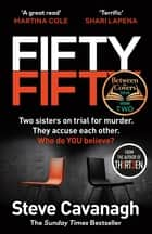 Fifty-Fifty - The Number One Ebook Bestseller, Sunday Times Bestseller, BBC2 Between the Covers Book of the Week and Richard and Judy Bookclub pick ebook by Steve Cavanagh