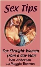 Sex Tips for Straight Women from a Gay Man ebook by Dan Anderson, Maggie Berman