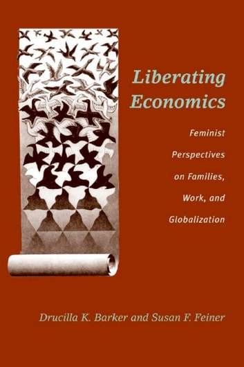 Liberating Economics - Feminist Perspectives on Families, Work, and Globalization ebook by Drucilla Barker,Susan F. Feiner