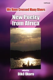 We Have Crossed Many Rivers - New Poetry from Africa ebook by Dike Okoro