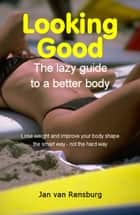 Looking Good: The Lazy Guide to a Better Body ebook by Jan Van Rensburg