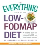 The Everything Guide To The Low-FODMAP Diet - A Healthy Plan for Managing IBS and Other Digestive Disorders ebook by Barbara Bolen, Kathleen Bradley