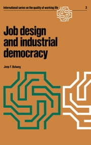 Job design and industrial democracy - The case of Norway ebook by Joep F. Bolweg