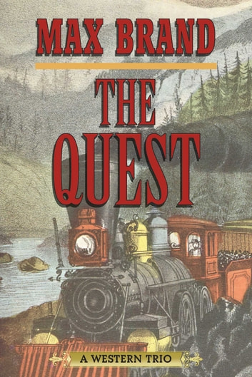 The Quest - A Western Trio ebook by Max Brand
