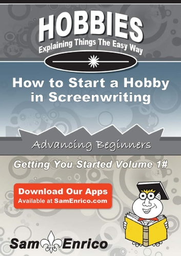 How to Start a Hobby in Screenwriting - How to Start a Hobby in Screenwriting ebook by Goldie Christian