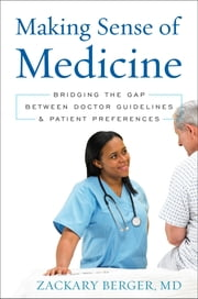 Making Sense of Medicine - Bridging the Gap between Doctor Guidelines and Patient Preferences ebook by Zackary Berger