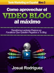 Cómo Aprovechar el Video Blog Al Máximo - Transforma lectores pasivos en fanáticos que queden pegados a tu blog ebook by Kobo.Web.Store.Products.Fields.ContributorFieldViewModel