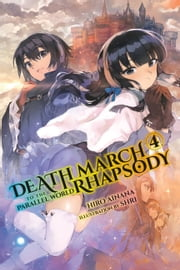 Death March to the Parallel World Rhapsody, Vol. 4 (light novel) ebook by Hiro Ainana