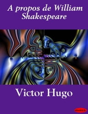 A propos de William Shakespeare ebook by Victor Hugo