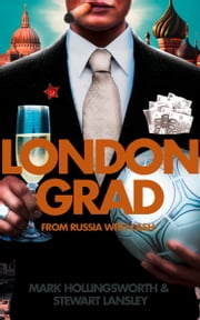Londongrad: From Russia with Cash; The Inside Story of the Oligarchs ebook by Mark Hollingsworth,Stewart Lansley