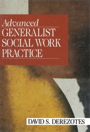 Advanced Generalist Social Work Practice ebook by David S. Derezotes