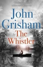 The Whistler - The Number One Bestseller ebook by