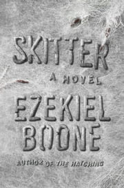 Skitter - A Novel ebook by Ezekiel Boone